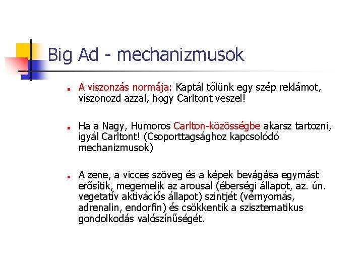 Big Ad - mechanizmusok ■ ■ ■ A viszonzás normája: Kaptál tőlünk egy szép