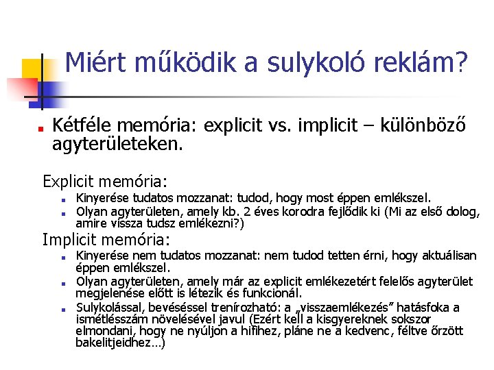 Miért működik a sulykoló reklám? ■ Kétféle memória: explicit vs. implicit – különböző agyterületeken.