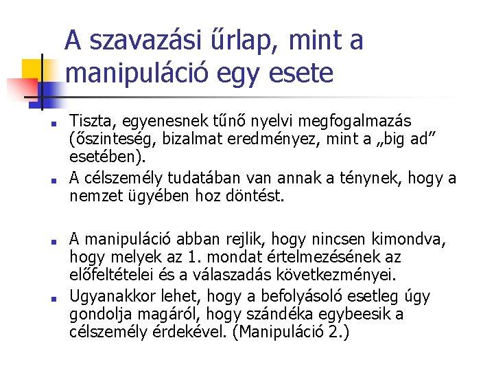 A szavazási űrlap, mint a manipuláció egy esete ■ ■ Tiszta, egyenesnek tűnő nyelvi