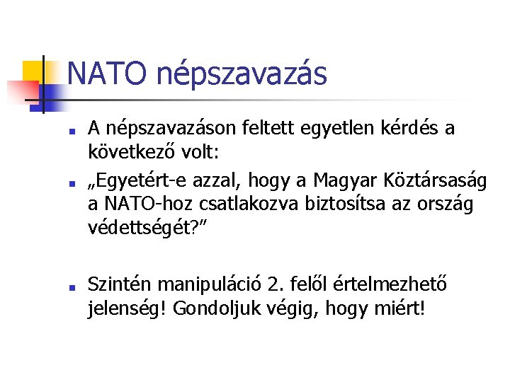 """NATO népszavazás ■ ■ ■ A népszavazáson feltett egyetlen kérdés a következő volt: """"Egyetért-e"""