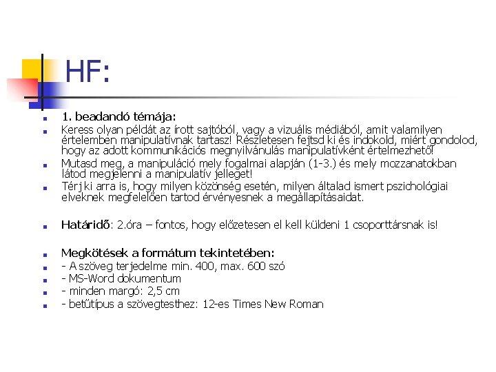 HF: ■ ■ ■ ■ ■ 1. beadandó témája: Keress olyan példát az írott