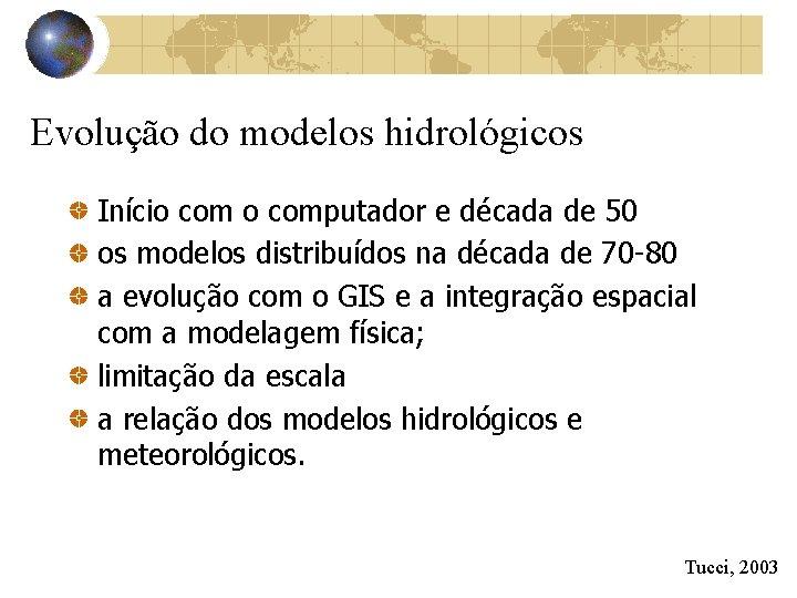 Evolução do modelos hidrológicos Início computador e década de 50 os modelos distribuídos na
