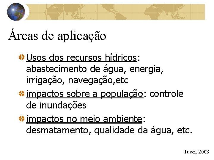 Áreas de aplicação Usos dos recursos hídricos: abastecimento de água, energia, irrigação, navegação, etc