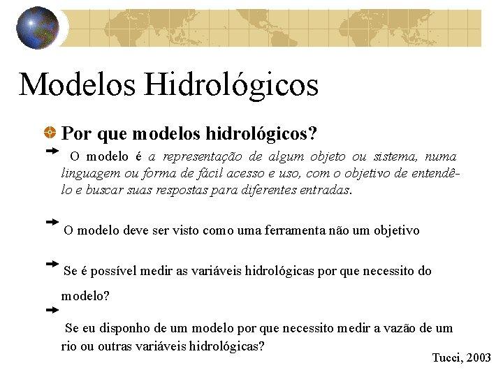 Modelos Hidrológicos Por que modelos hidrológicos? O modelo é a representação de algum objeto