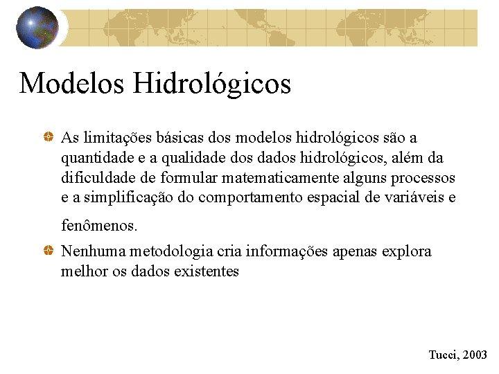 Modelos Hidrológicos As limitações básicas dos modelos hidrológicos são a quantidade e a qualidade