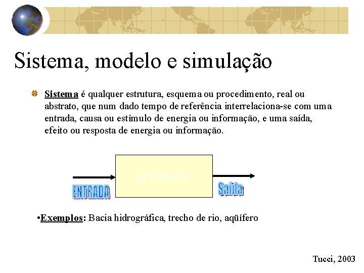 Sistema, modelo e simulação Sistema é qualquer estrutura, esquema ou procedimento, real ou abstrato,