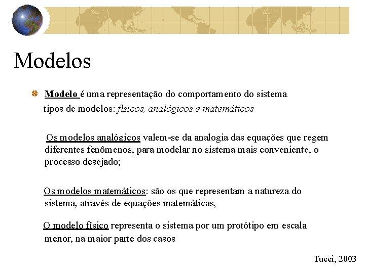 Modelos Modelo é uma representação do comportamento do sistema tipos de modelos: físicos, analógicos