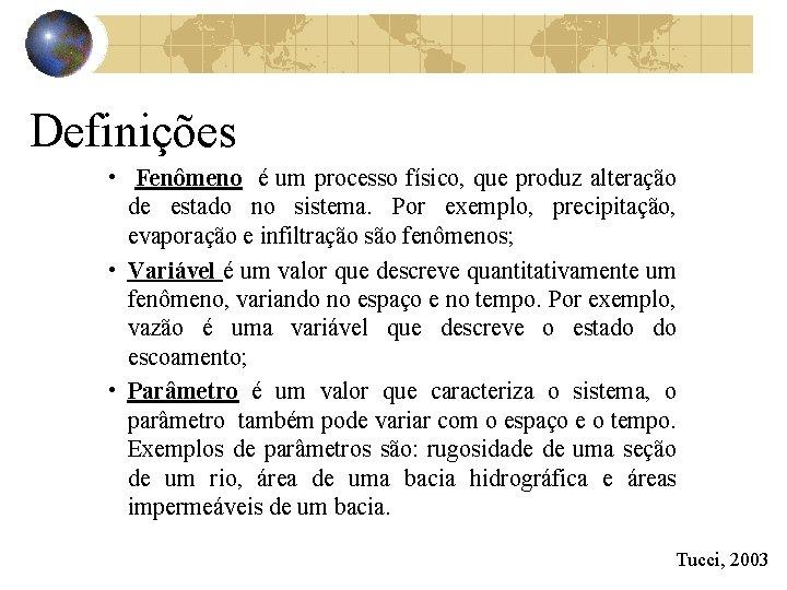 Definições • Fenômeno é um processo físico, que produz alteração de estado no sistema.