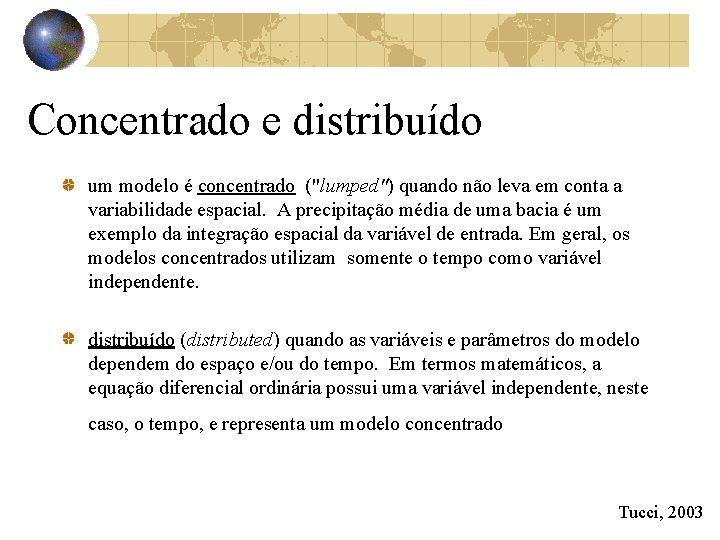 """Concentrado e distribuído um modelo é concentrado (""""lumped"""") quando não leva em conta a"""