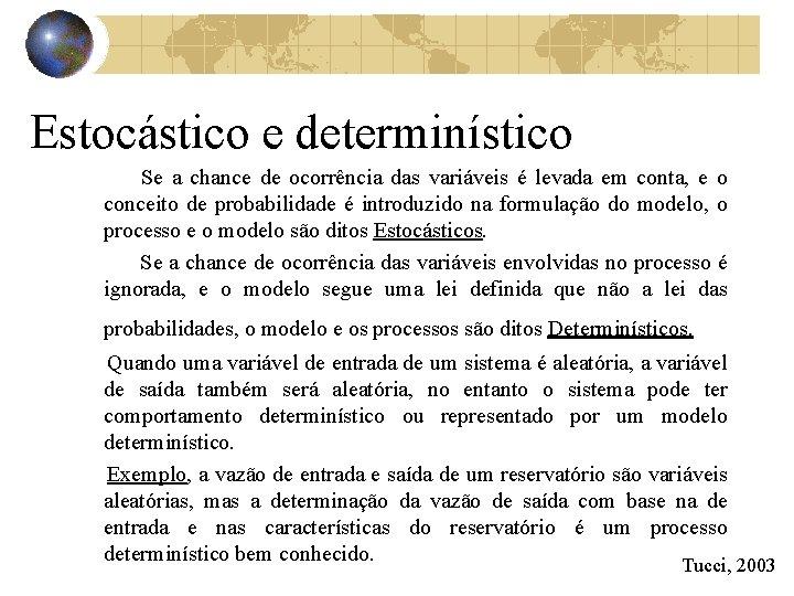 Estocástico e determinístico Se a chance de ocorrência das variáveis é levada em conta,