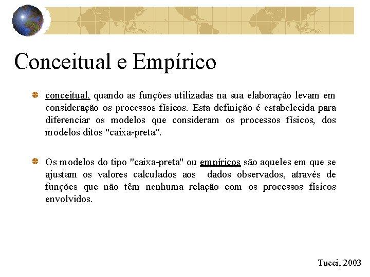 Conceitual e Empírico conceitual, quando as funções utilizadas na sua elaboração levam em consideração
