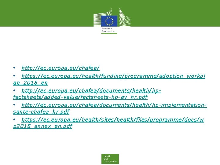 • http: //ec. europa. eu/chafea/ • https: //ec. europa. eu/health/funding/programme/adoption_workpl an_2018_en • http: