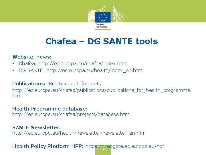 Chafea – DG SANTE tools Website, news: • Chafea: http: //ec. europa. eu/chafea/index. html
