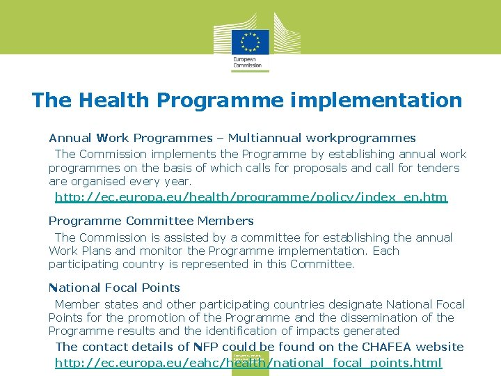 The Health Programme implementation Annual Work Programmes – Multiannual workprogrammes • The Commission implements