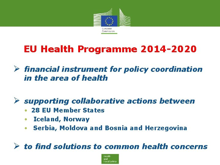 EU Health Programme 2014 -2020 Ø financial instrument for policy coordination in the area