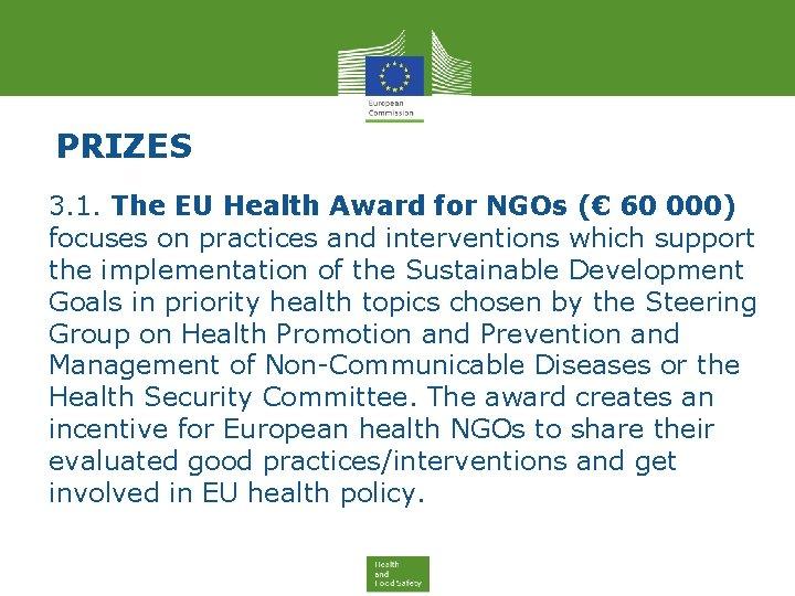 PRIZES 3. 1. The EU Health Award for NGOs (€ 60 000) focuses on