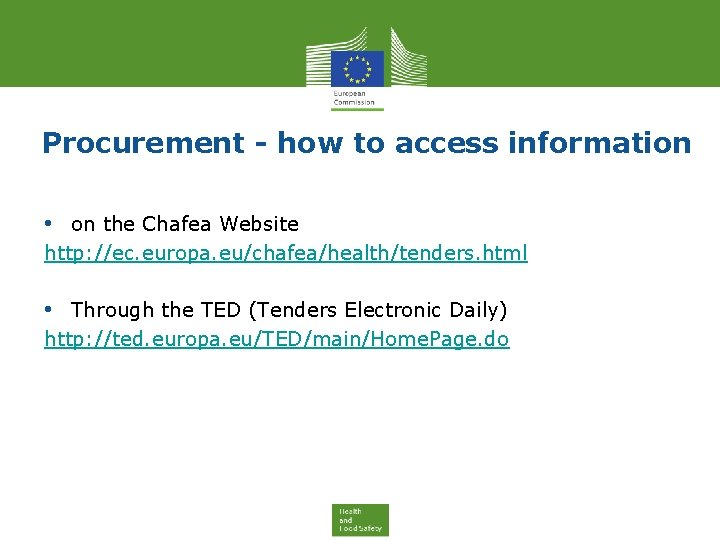 Procurement - how to access information • on the Chafea Website http: //ec. europa.
