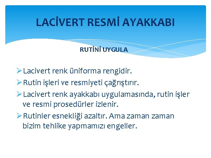 LACİVERT RESMİ AYAKKABI RUTİNİ UYGULA ØLacivert renk üniforma rengidir. ØRutin işleri ve resmiyeti çağrıştırır.