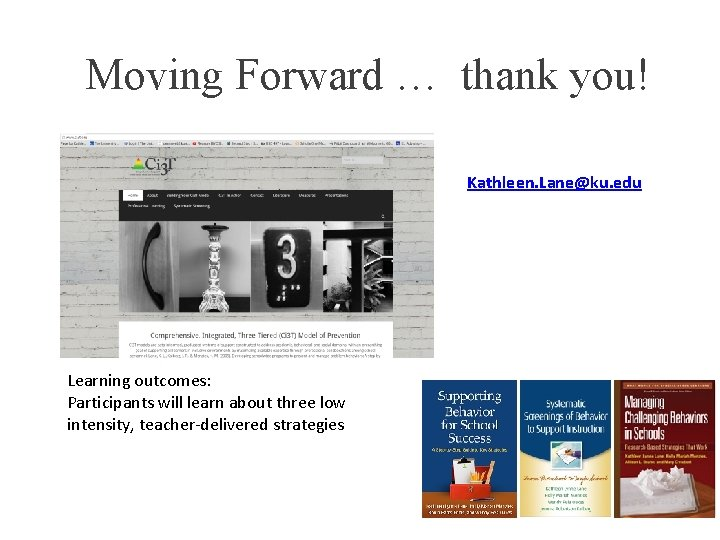 Moving Forward … thank you! Kathleen. Lane@ku. edu Learning outcomes: Participants will learn about