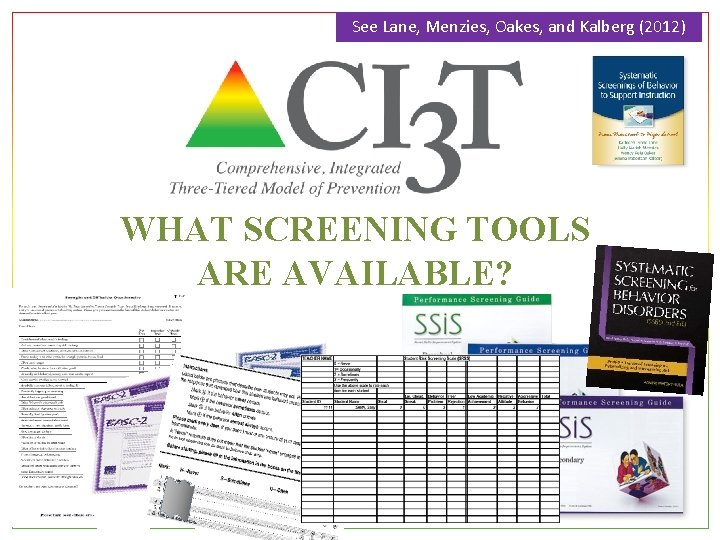 See Lane, Menzies, Oakes, and Kalberg (2012) WHAT SCREENING TOOLS ARE AVAILABLE? Lane &