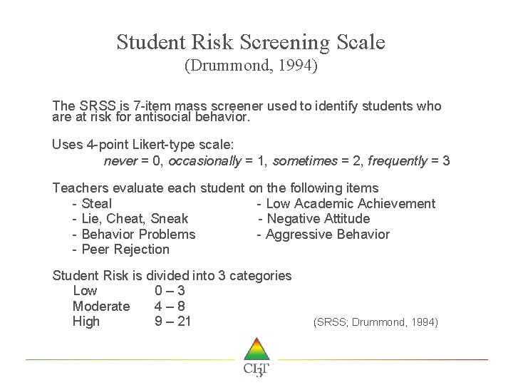 Student Risk Screening Scale (Drummond, 1994) The SRSS is 7 -item mass screener used