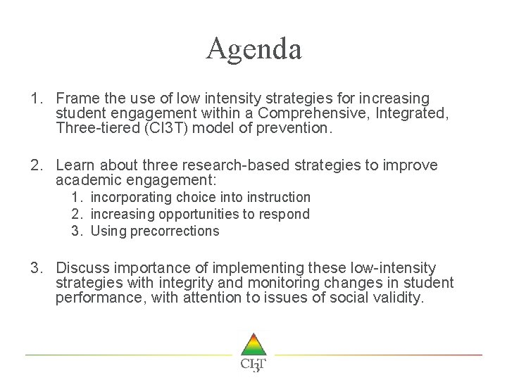 Agenda 1. Frame the use of low intensity strategies for increasing student engagement within