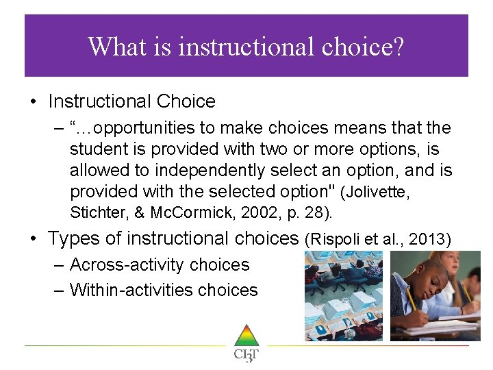 "What is instructional choice? • Instructional Choice – ""…opportunities to make choices means that"