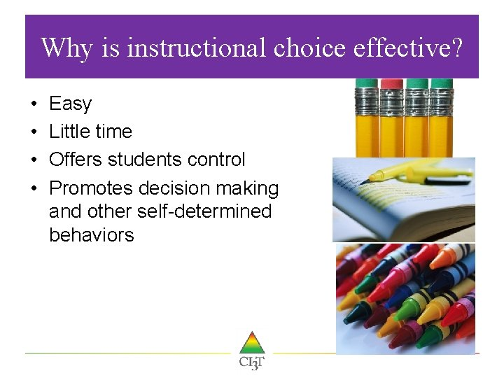 Why is instructional choice effective? • • Easy Little time Offers students control Promotes