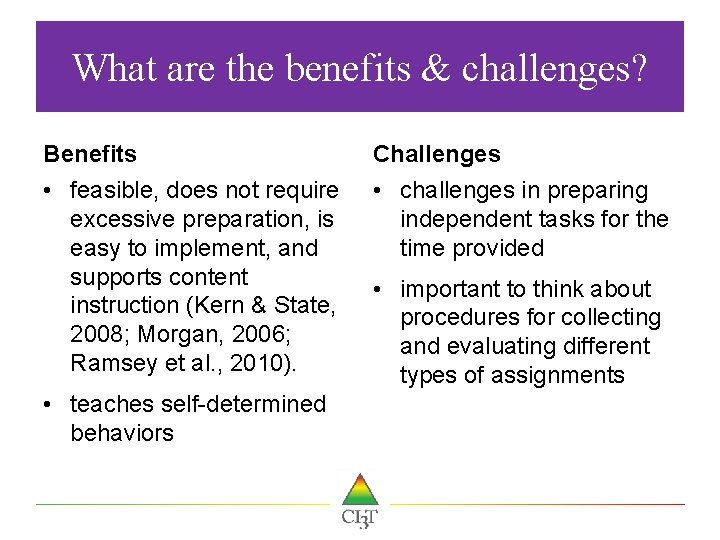 What are the benefits & challenges? Benefits Challenges • feasible, does not require excessive