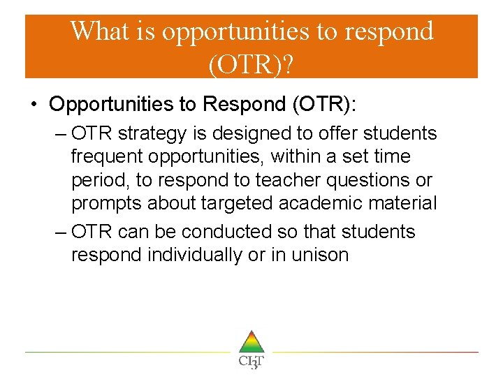 What is opportunities to respond (OTR)? • Opportunities to Respond (OTR): – OTR strategy