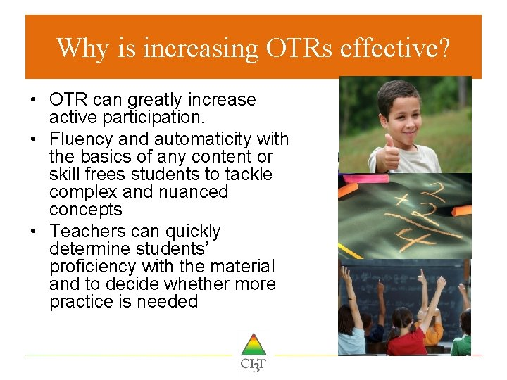 Why is increasing OTRs effective? • OTR can greatly increase active participation. • Fluency