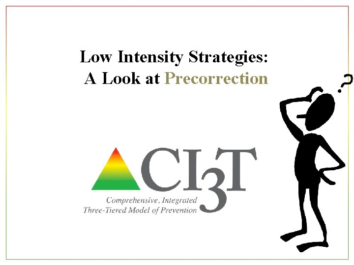 Low Intensity Strategies: A Look at Precorrection