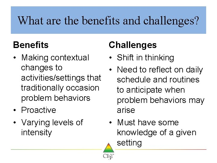 What are the benefits and challenges? Benefits Challenges • Making contextual • Shift in