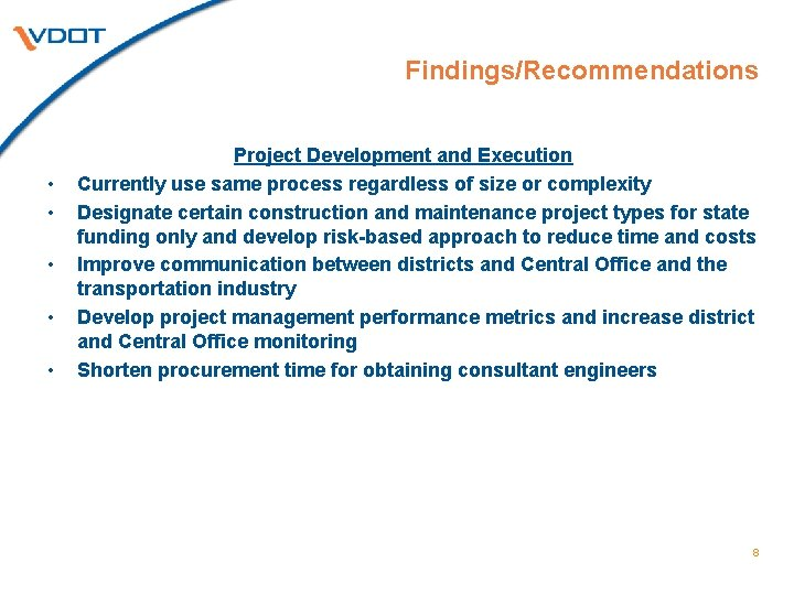Findings/Recommendations • • • Project Development and Execution Currently use same process regardless of