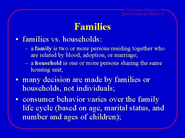 Consumer Behavior Environmental influences Families • families vs. households: – a family is two
