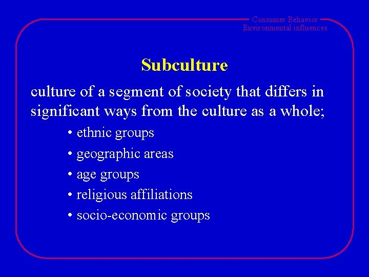 Consumer Behavior Environmental influences Subculture of a segment of society that differs in significant