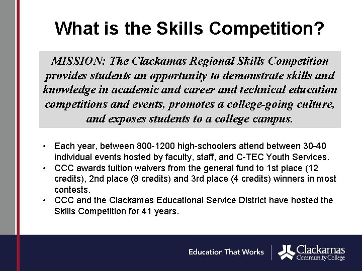 What is the Skills Competition? MISSION: The Clackamas Regional Skills Competition provides students an