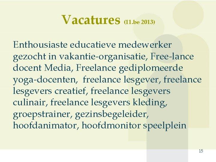 Vacatures (11. be 2013) Enthousiaste educatieve medewerker gezocht in vakantie-organisatie, Free-lance docent Media, Freelance