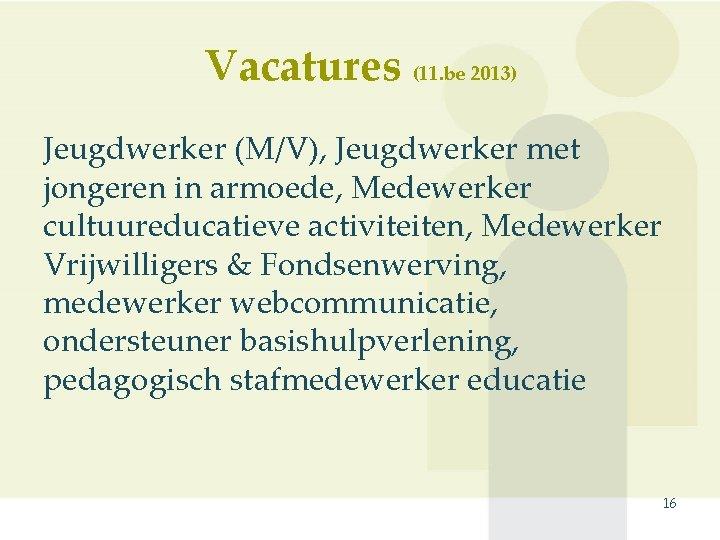 Vacatures (11. be 2013) Jeugdwerker (M/V), Jeugdwerker met jongeren in armoede, Medewerker cultuureducatieve activiteiten,