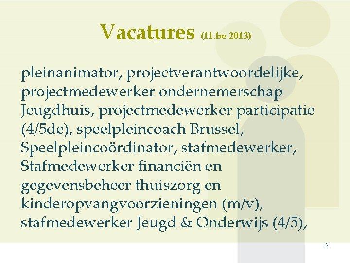 Vacatures (11. be 2013) pleinanimator, projectverantwoordelijke, projectmedewerker ondernemerschap Jeugdhuis, projectmedewerker participatie (4/5 de), speelpleincoach