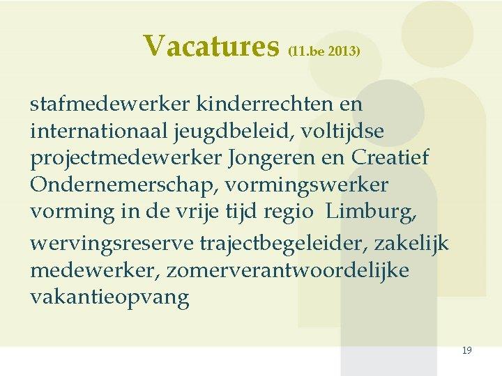 Vacatures (11. be 2013) stafmedewerker kinderrechten en internationaal jeugdbeleid, voltijdse projectmedewerker Jongeren en Creatief
