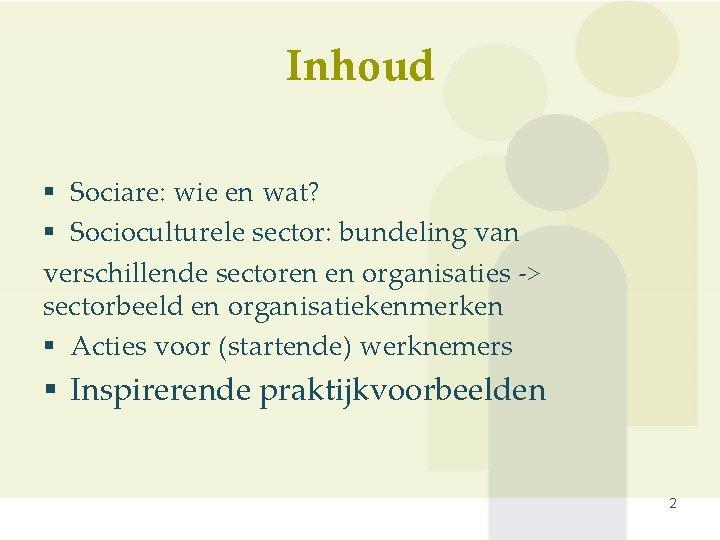 Inhoud § Sociare: wie en wat? § Socioculturele sector: bundeling van verschillende sectoren en