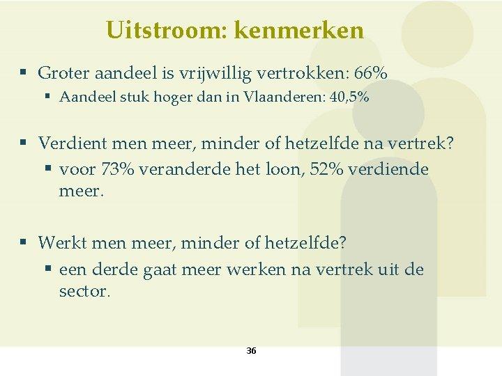 Uitstroom: kenmerken § Groter aandeel is vrijwillig vertrokken: 66% § Aandeel stuk hoger dan