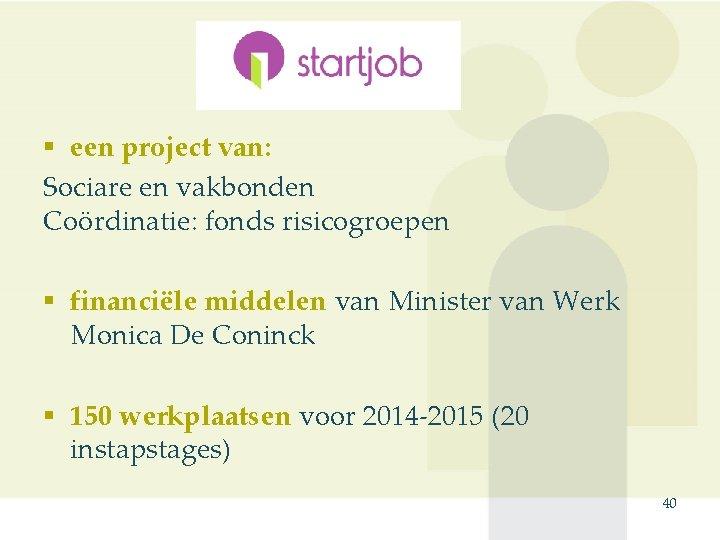 § een project van: Sociare en vakbonden Coördinatie: fonds risicogroepen § financiële middelen van