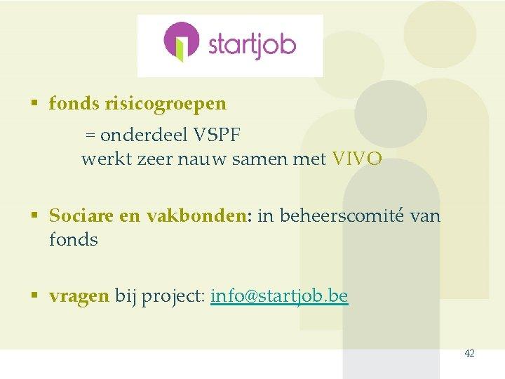 § fonds risicogroepen = onderdeel VSPF werkt zeer nauw samen met VIVO § Sociare