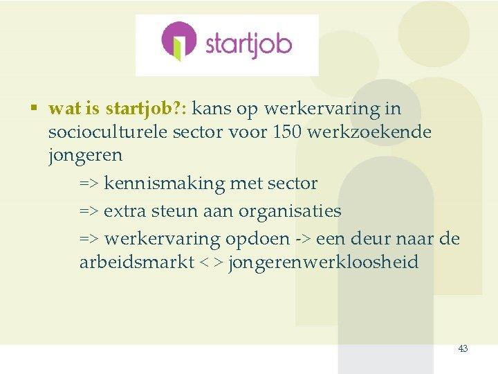 Startjob § wat is startjob? : kans op werkervaring in socioculturele sector voor 150