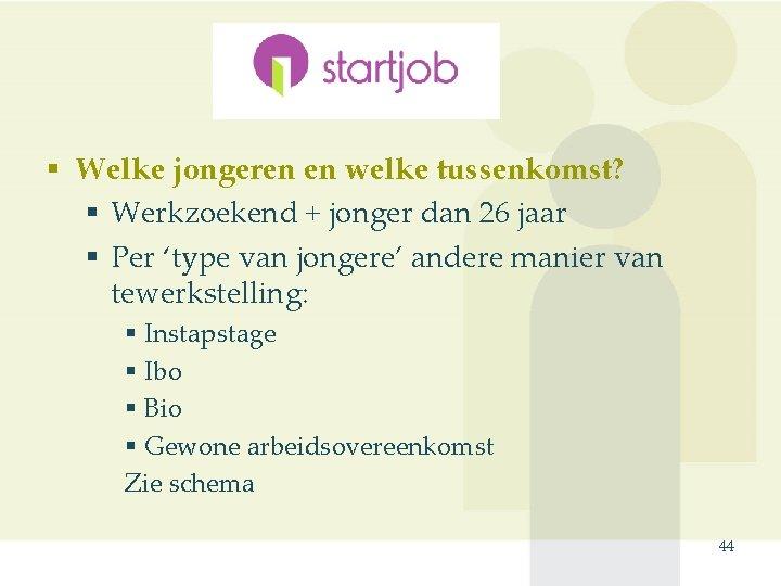 Startjob § Welke jongeren en welke tussenkomst? § Werkzoekend + jonger dan 26 jaar