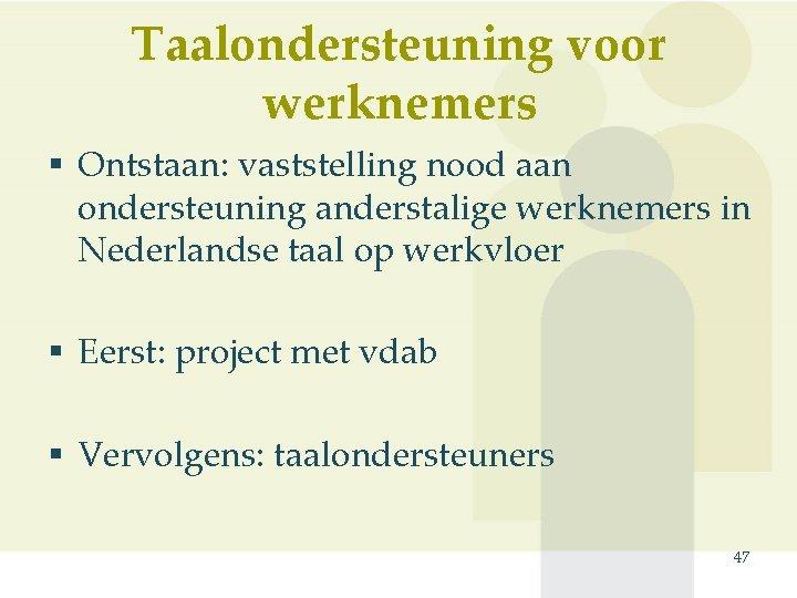Taalondersteuning voor werknemers § Ontstaan: vaststelling nood aan ondersteuning anderstalige werknemers in Nederlandse taal
