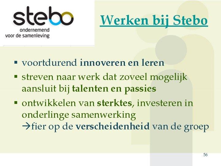 Werken bij Stebo § voortdurend innoveren en leren § streven naar werk dat zoveel