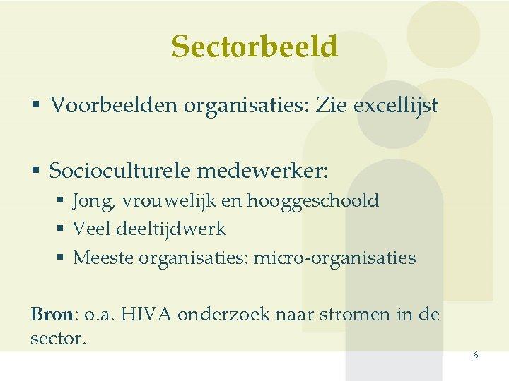 Sectorbeeld § Voorbeelden organisaties: Zie excellijst § Socioculturele medewerker: § Jong, vrouwelijk en hooggeschoold